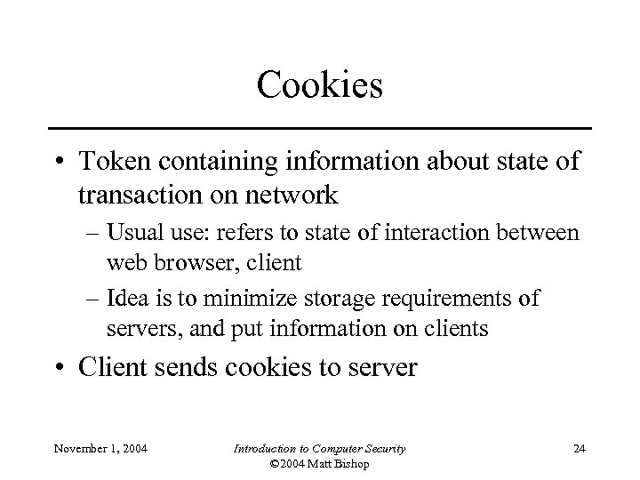 Cookies • Token containing information about state of transaction on network – Usual use: