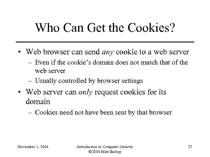 Who Can Get the Cookies? • Web browser can send any cookie to a