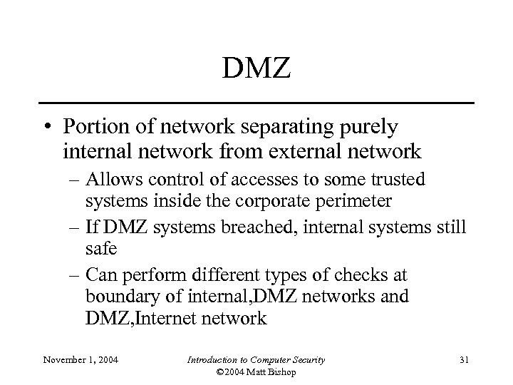 DMZ • Portion of network separating purely internal network from external network – Allows