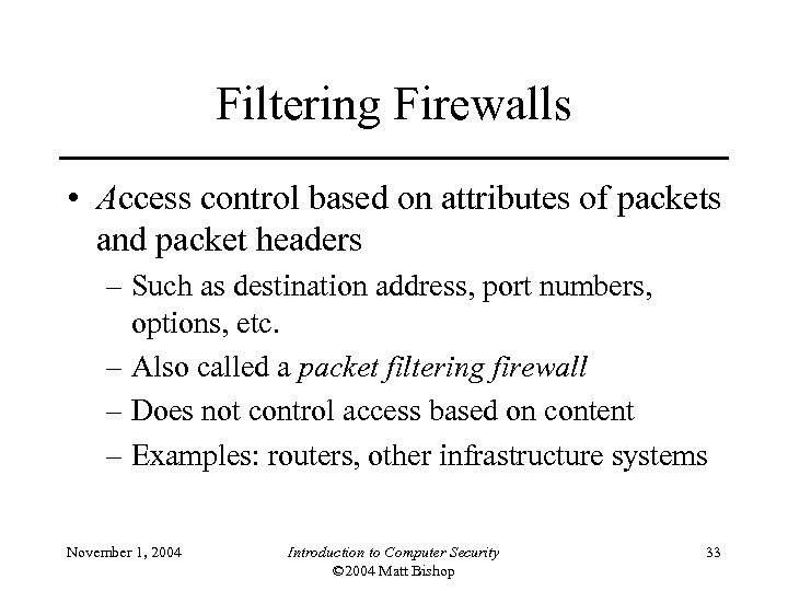 Filtering Firewalls • Access control based on attributes of packets and packet headers –