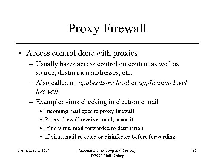 Proxy Firewall • Access control done with proxies – Usually bases access control on