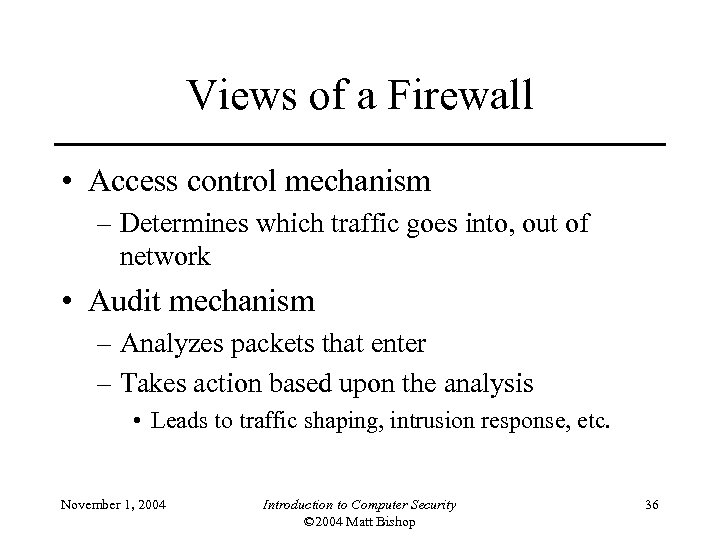 Views of a Firewall • Access control mechanism – Determines which traffic goes into,