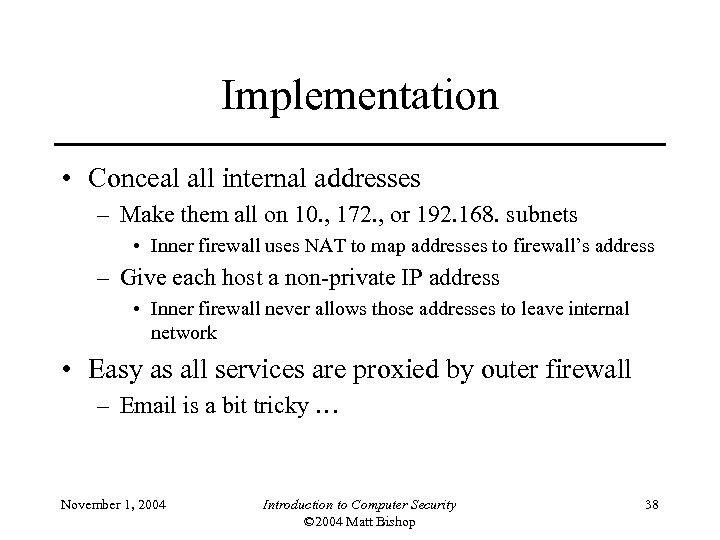 Implementation • Conceal all internal addresses – Make them all on 10. , 172.