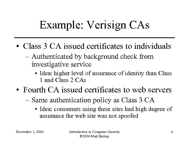 Example: Verisign CAs • Class 3 CA issued certificates to individuals – Authenticated by