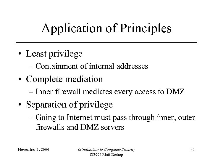 Application of Principles • Least privilege – Containment of internal addresses • Complete mediation