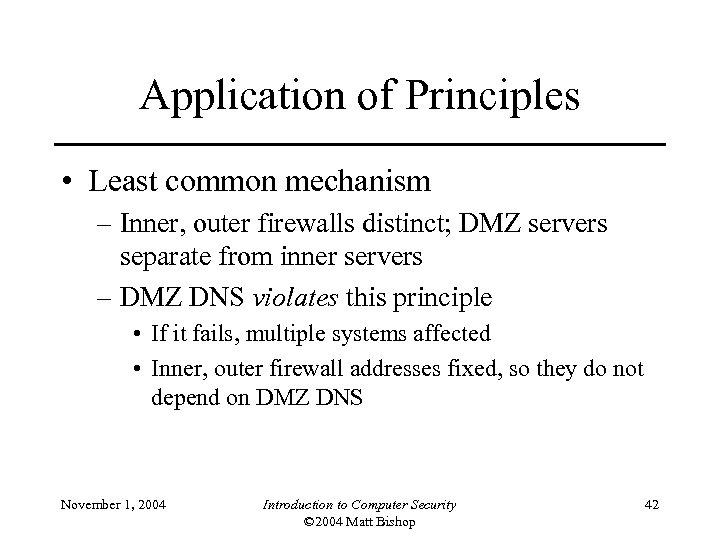 Application of Principles • Least common mechanism – Inner, outer firewalls distinct; DMZ servers