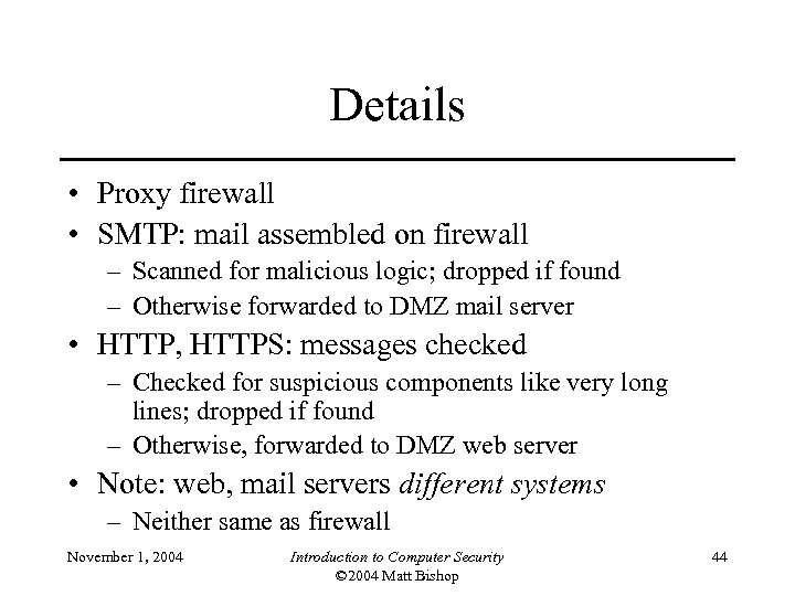 Details • Proxy firewall • SMTP: mail assembled on firewall – Scanned for malicious