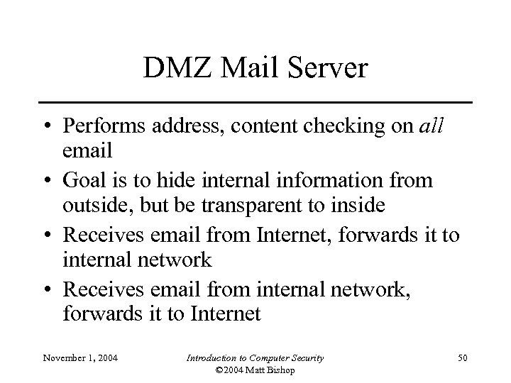 DMZ Mail Server • Performs address, content checking on all email • Goal is