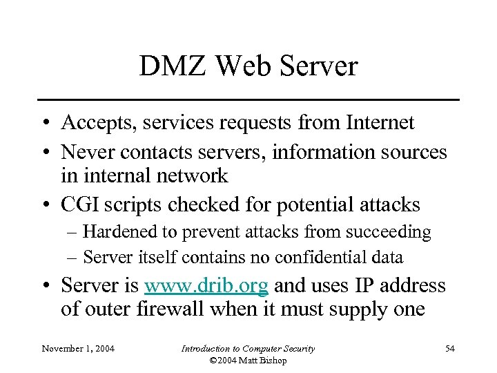 DMZ Web Server • Accepts, services requests from Internet • Never contacts servers, information