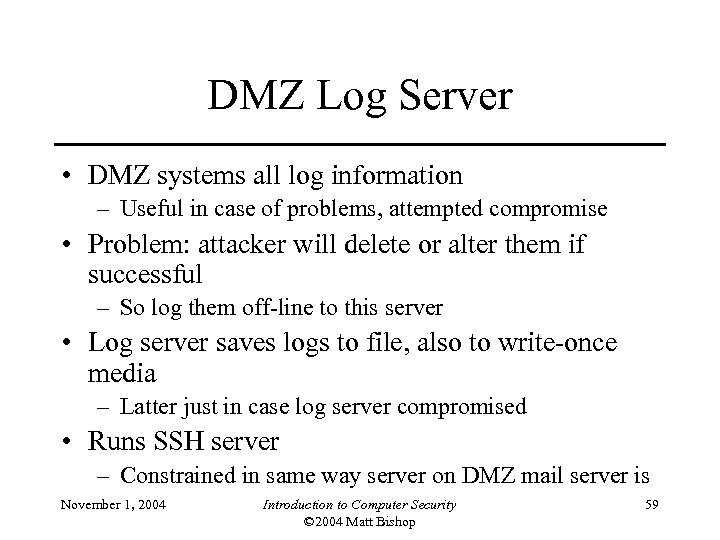 DMZ Log Server • DMZ systems all log information – Useful in case of