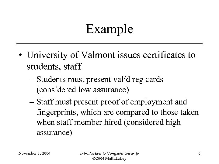 Example • University of Valmont issues certificates to students, staff – Students must present