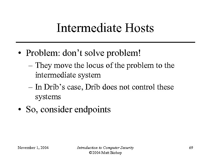 Intermediate Hosts • Problem: don't solve problem! – They move the locus of the
