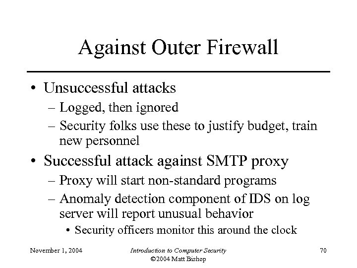 Against Outer Firewall • Unsuccessful attacks – Logged, then ignored – Security folks use