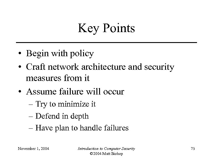 Key Points • Begin with policy • Craft network architecture and security measures from