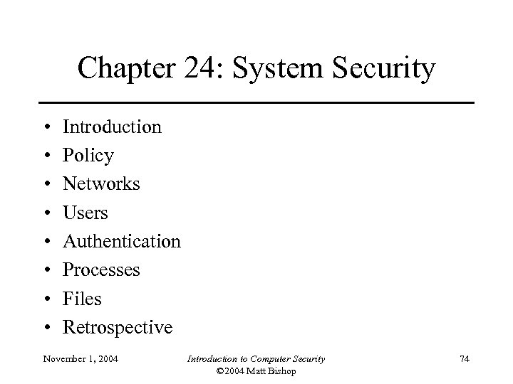 Chapter 24: System Security • • Introduction Policy Networks Users Authentication Processes Files Retrospective