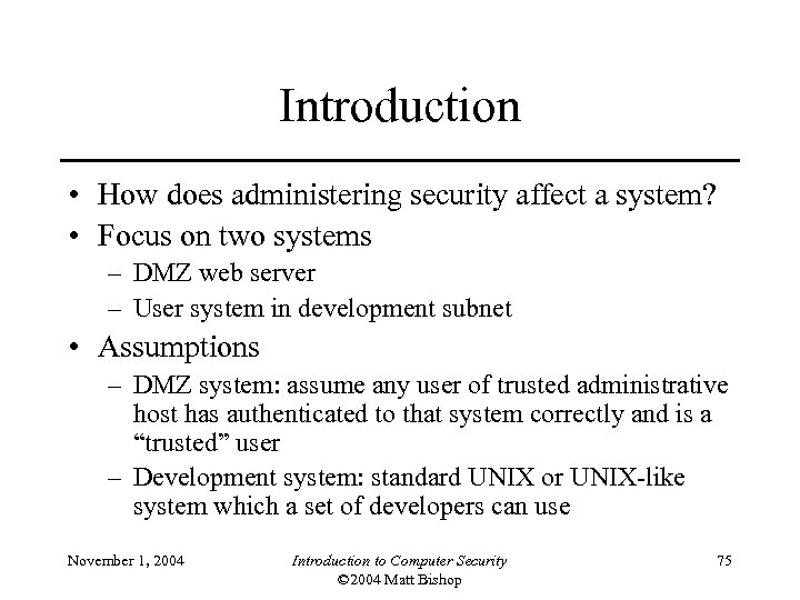 Introduction • How does administering security affect a system? • Focus on two systems