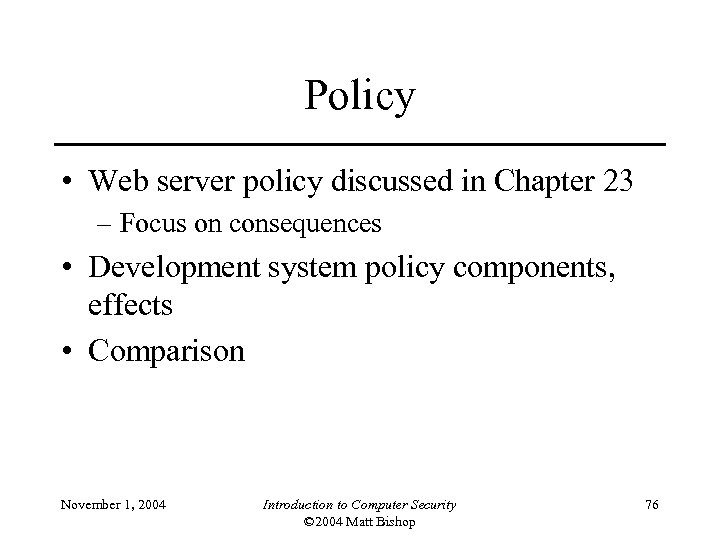 Policy • Web server policy discussed in Chapter 23 – Focus on consequences •