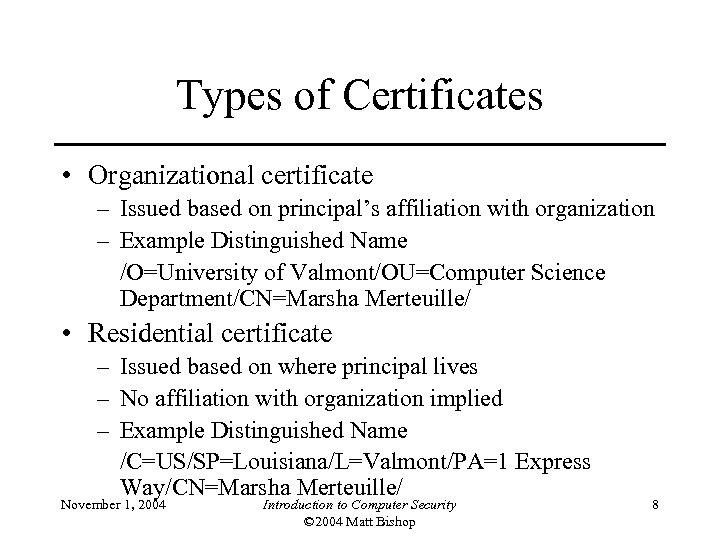 Types of Certificates • Organizational certificate – Issued based on principal's affiliation with organization