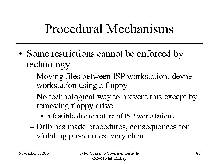 Procedural Mechanisms • Some restrictions cannot be enforced by technology – Moving files between