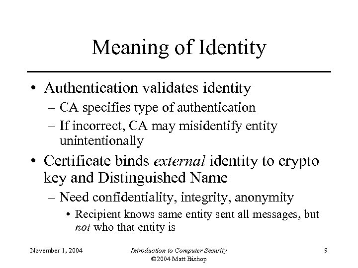Meaning of Identity • Authentication validates identity – CA specifies type of authentication –