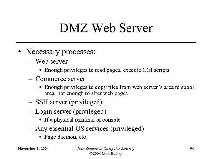 DMZ Web Server • Necessary processes: – Web server • Enough privileges to read
