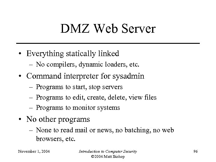 DMZ Web Server • Everything statically linked – No compilers, dynamic loaders, etc. •