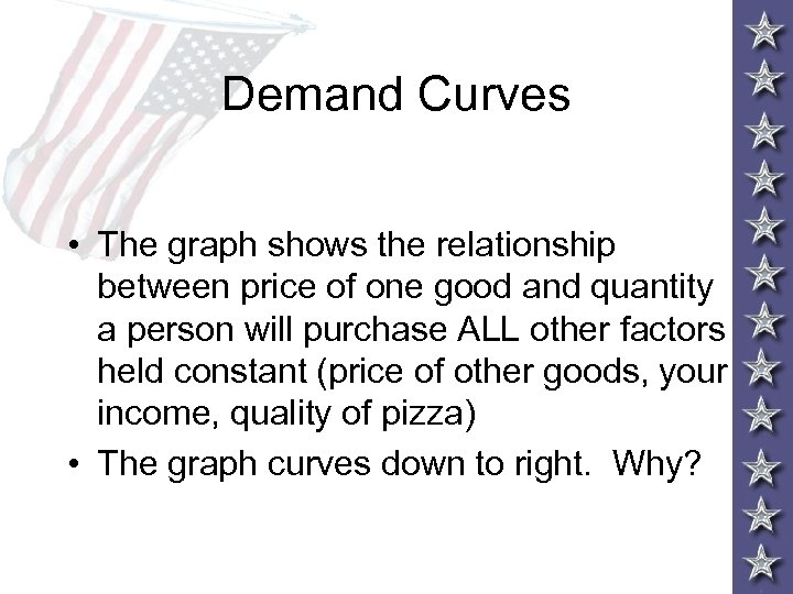 Demand Curves • The graph shows the relationship between price of one good and