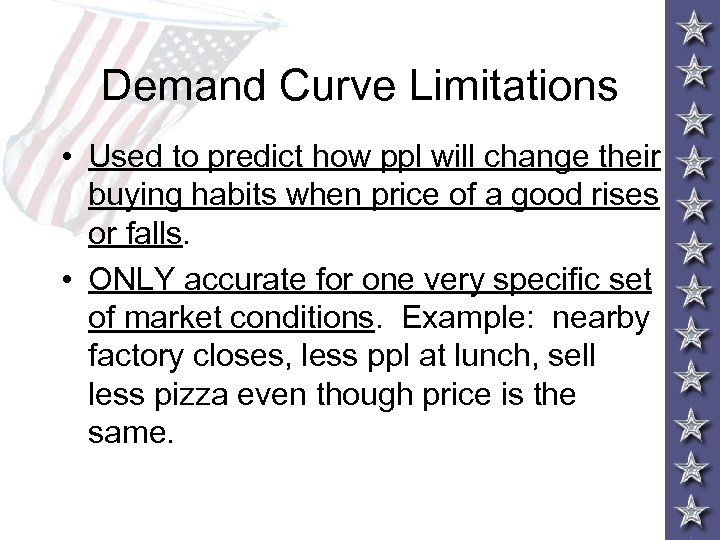Demand Curve Limitations • Used to predict how ppl will change their buying habits