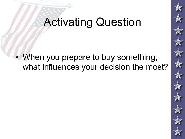Activating Question • When you prepare to buy something, what influences your decision the