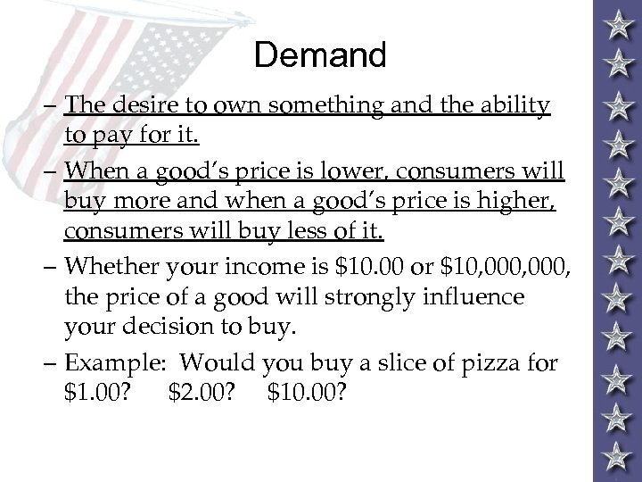 Demand – The desire to own something and the ability to pay for it.
