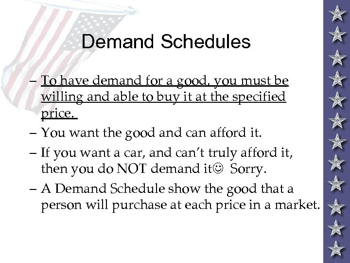 Demand Schedules – To have demand for a good, you must be willing and
