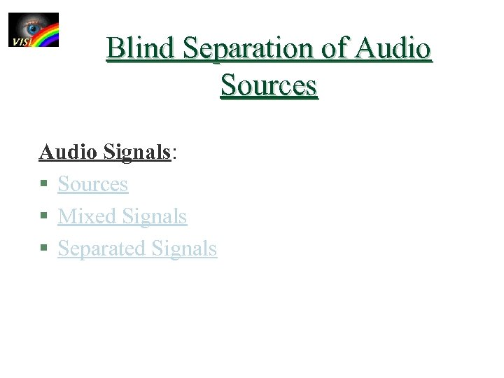 Blind Separation of Audio Sources Audio Signals: § Sources § Mixed Signals § Separated