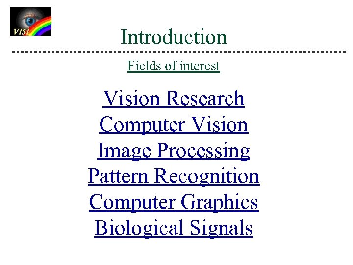 Introduction Fields of interest Vision Research Computer Vision Image Processing Pattern Recognition Computer Graphics