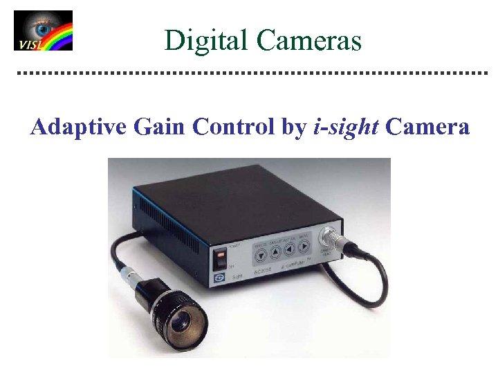 Digital Cameras Adaptive Gain Control by i-sight Camera