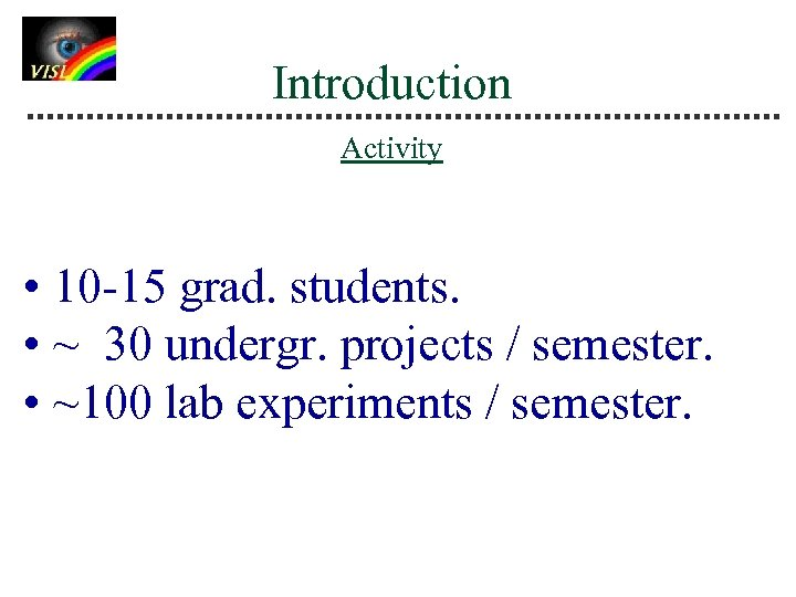 Introduction Activity • 10 -15 grad. students. • ~ 30 undergr. projects / semester.