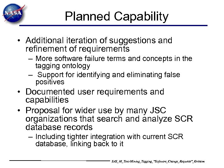 Planned Capability • Additional iteration of suggestions and refinement of requirements – More software