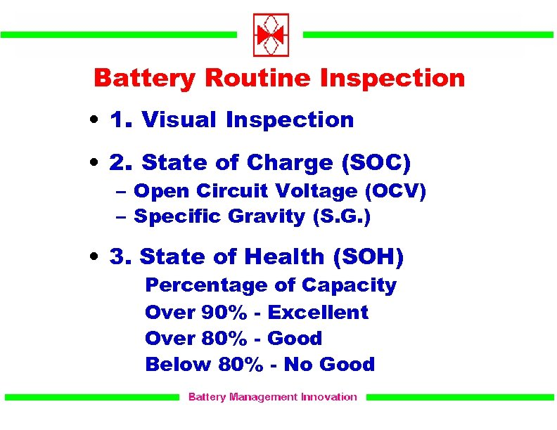 Battery Routine Inspection • 1. Visual Inspection • 2. State of Charge (SOC) –