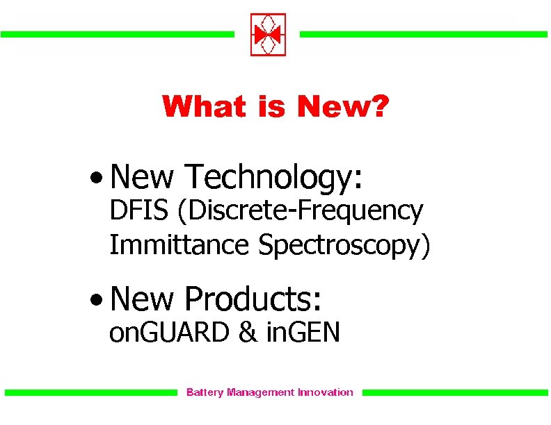 What is New? • New Technology: DFIS (Discrete-Frequency Immittance Spectroscopy) • New Products: on.