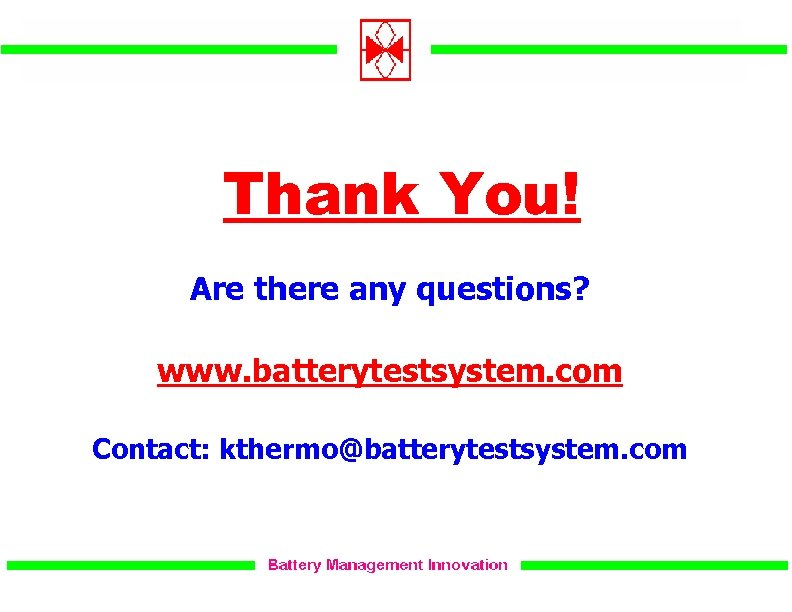 Thank You! Are there any questions? www. batterytestsystem. com Contact: kthermo@batterytestsystem. com