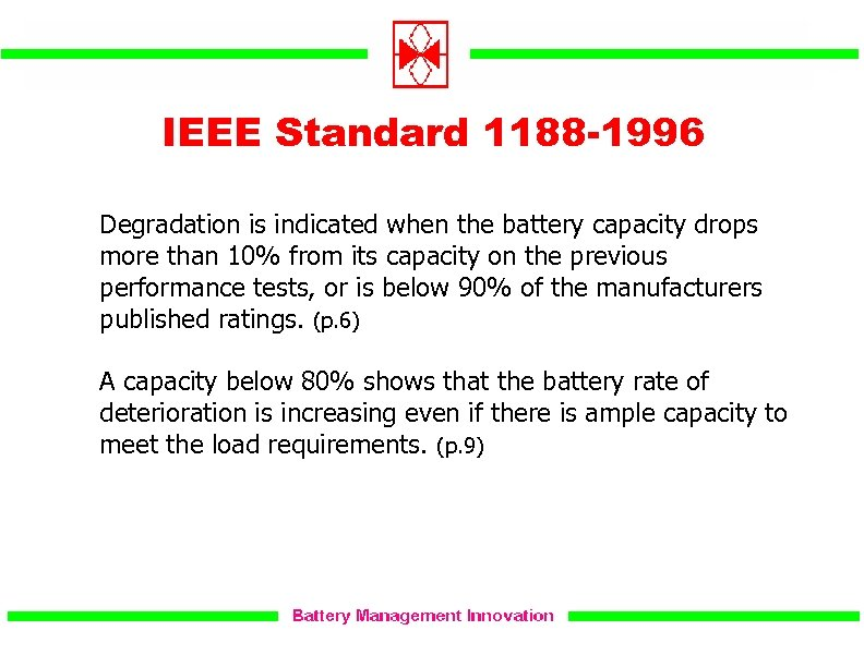IEEE Standard 1188 -1996 Degradation is indicated when the battery capacity drops more than