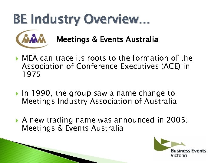 BE Industry Overview. . . Meetings & Events Australia MEA can trace its roots