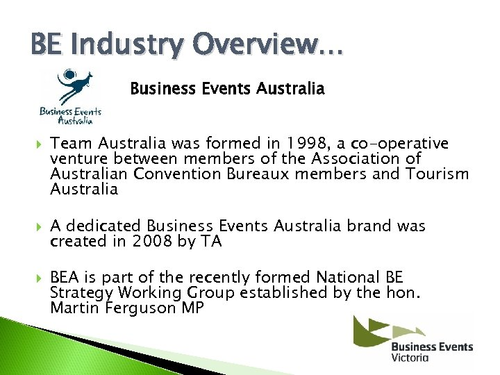 BE Industry Overview. . . Business Events Australia Team Australia was formed in 1998,