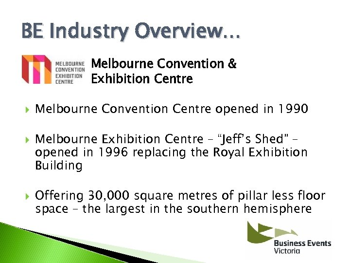 BE Industry Overview. . . Melbourne Convention & Exhibition Centre Melbourne Convention Centre opened