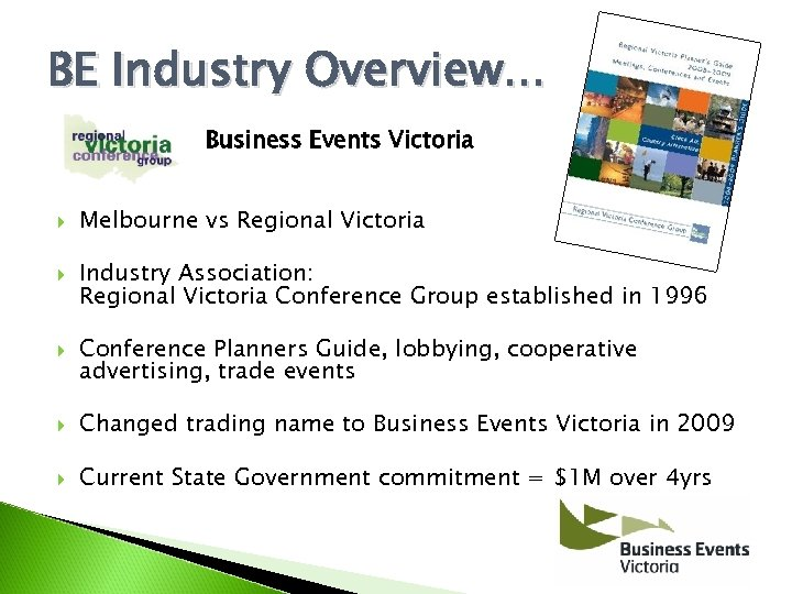BE Industry Overview. . . Business Events Victoria Melbourne vs Regional Victoria Industry Association:
