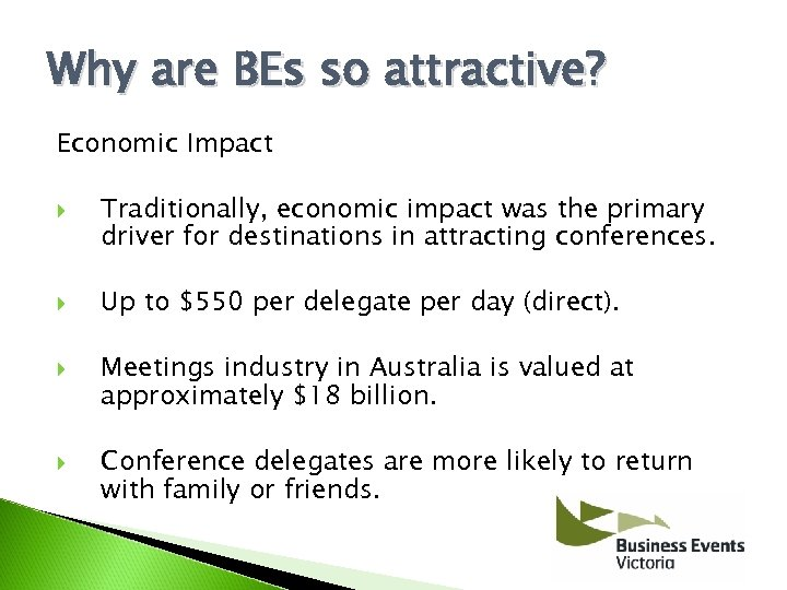 Why are BEs so attractive? Economic Impact Traditionally, economic impact was the primary driver