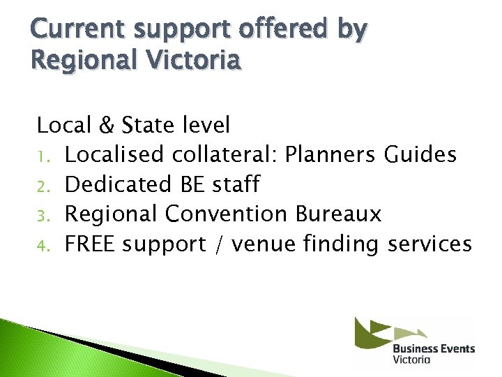 Current support offered by Regional Victoria Local & State level 1. Localised collateral: Planners