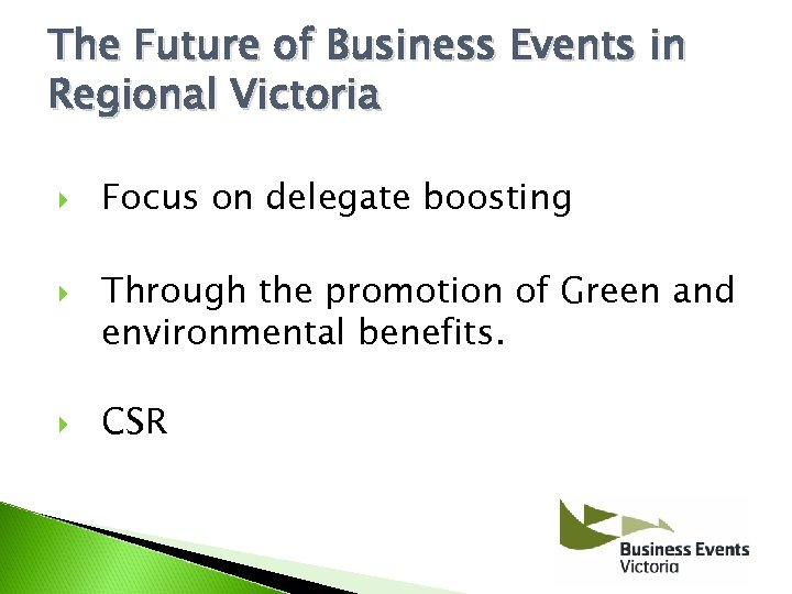The Future of Business Events in Regional Victoria Focus on delegate boosting Through the