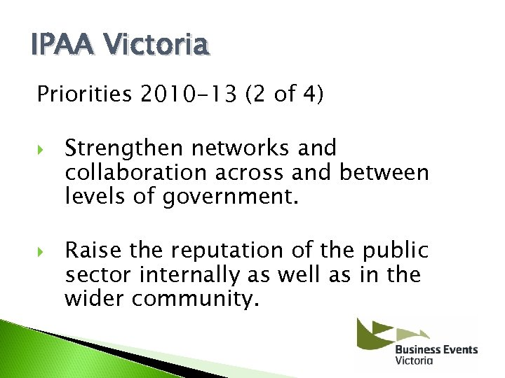 IPAA Victoria Priorities 2010 -13 (2 of 4) Strengthen networks and collaboration across and