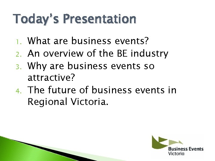 Today's Presentation 1. 2. 3. 4. What are business events? An overview of the