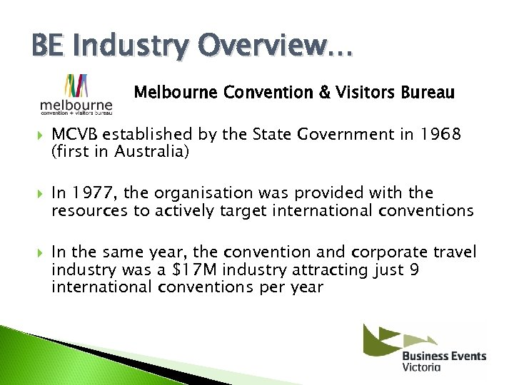 BE Industry Overview. . . Melbourne Convention & Visitors Bureau MCVB established by the